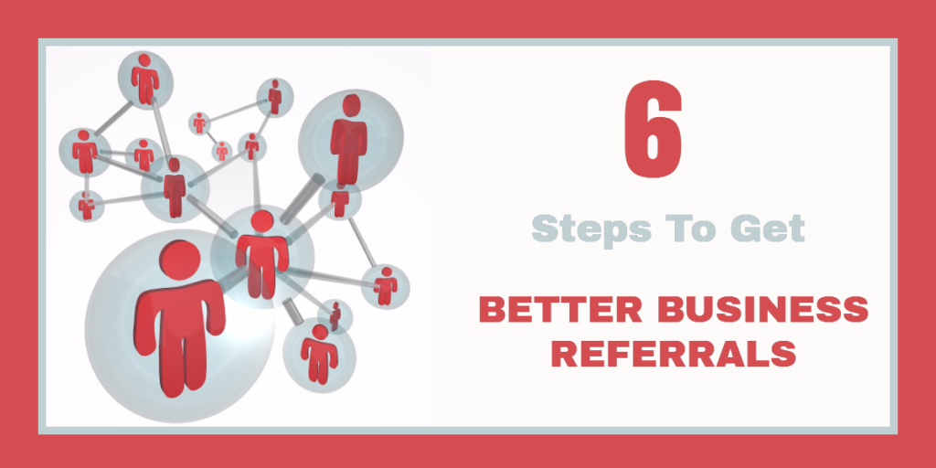 How To Get Good Business Referrals In 6 Easy Steps - Project